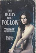 The Body Will Follow by [Rob E. Boley]