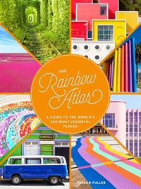 The Rainbow Atlas: A Guide to the World's 500 Most Colorful Places