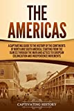The Americas: A Captivating Guide to the History of the Continents of North...