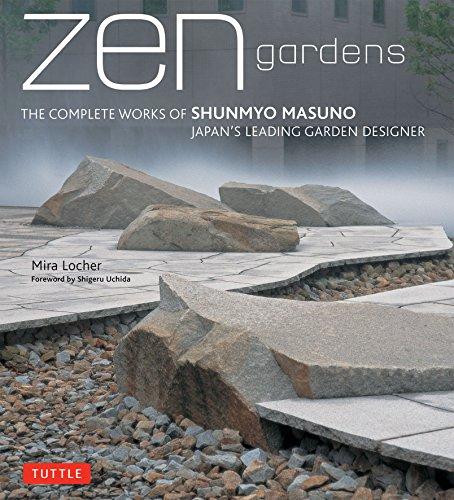Zen Gardens: The Complete Works of Shunmyo Masuno, Japan's Leading...