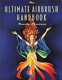 The Ultimate Airbrush Handbook...