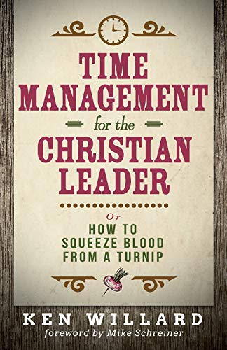 Time Management for the Christian Leader: Or How to Squeeze...