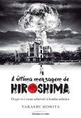 A última mensagem de hiroshima. O que vi e como sobrevivi à bomba atômica