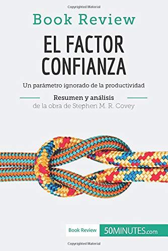 El factor confianza de Stephen M. R. Covey (Análisis de la obra): Un parámetro ignorado de la prod