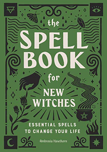 The Spell Book for New Witches: Essential Spells to Change...