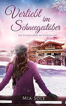 Verliebt im Schneegestöber: Ein Wiedersehen im Winterresort NEUERSCHEINUNG 2021 (VERLIEBT ...) von [Mia Sole]