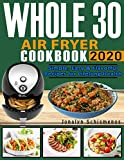 Whole 30 Air Fryer Cооkbооk 2020: Simple, Easy & Flavorful Recipes for Lifelong Health