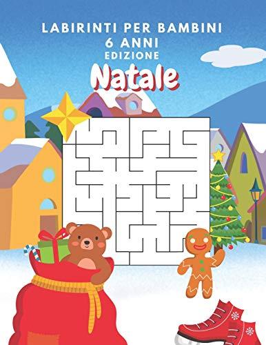 Labirinti Per Bambini 6 Anni Edizione Natale: Diversi Livelli Di Difficolt:Giochi Di Logica Per Bambini 6 Anni - Libro Delle Attivit Per Bambini