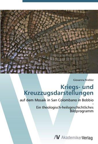 Kriegs- und Kreuzzugsdarstellungen: auf dem Mosaik in San Colombano in Bobbio - Ein theologisch-heilsgeschichtliches Bildprogramm