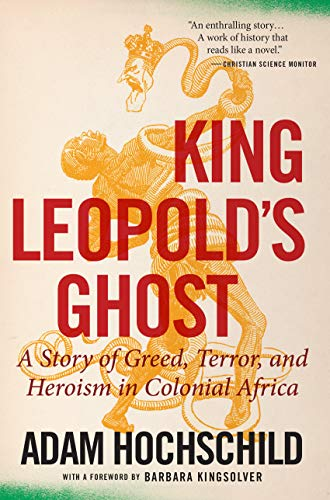 King Leopold's Ghost: A Story of Greed, Terror, and Heroism in Colonial Africa Kindle Edition