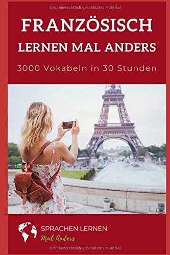 Französisch mal anders - 3000 Vokabeln in 30 Stunden: Systematisches Merken von 3000 französischen Vokabeln
