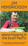 Island-Hopping in the South Pacific: Fiji, New Caledonia, Vanuatu, Solomon...