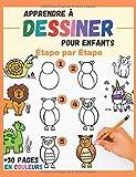 Apprendre à dessiner Pour Enfants Étape par Étape: des animaux mignons à reproduire et...