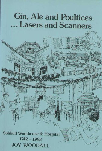 Gin, Ale and Poultices...Lasers and Scanners: Solihull Workhouse and Hospital, 1742-1993