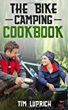 The Bike Camping Cookbook: Easy and delicious camping recipes