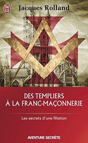 DES TEMPLIERS ? LA FRANC-MA?ONNERIE by JACQUES ROLLAND