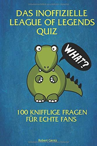 Das inoffizielle League of Legends Quiz: 100 Fragen für echte Fans
