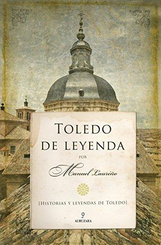 Toledo De Leyenda. Historias Y Leyendas De Toledo (Serie De Leyenda)