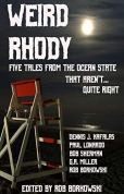 Weird Rhody: Five Tales From The Ocean State That Aren't Quite Right by [Rob Borkowski, Paul Lonardo, Dennis Kafalas, G.A. Miller, Bob Sherman, Mary Carlos]