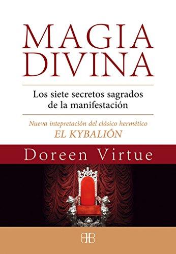 Magia Divina. Los Siete Secretos Sagrados De La Manifestación. Nueva Interpretación Del Clásico H