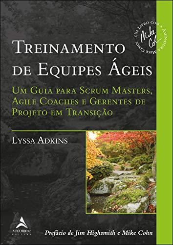 Treinamento de equipes Ágeis: Um guia para scrum masters, agile coaches e gerentes de projeto em transição