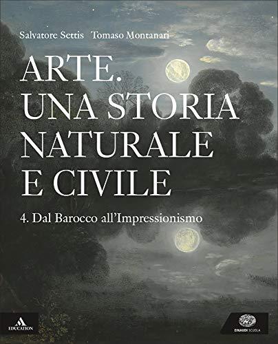 Arte. Una storia naturale e civile. Per i Licei. Con e-book. Con espansione online: 4