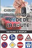 Carnet d'entrainement au code de la route 100 fiches d'examen à remplir:...