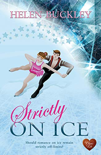 Strictly on Ice: A new heartwarming inspirational romance for 2021 by [Helen Buckley]