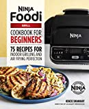 The Official Ninja Foodi Grill Cookbook for Beginners: 75 Recipes for Indoor Grilling and Air Frying...