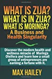 What is Zija?  What is in Zija?  What is Moringa?: A Business and Health Singularity