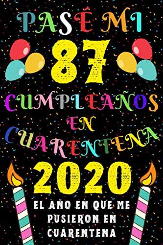 Pasé Mi 87 Cumpleaños En Cuarentena 2020 El Año En Que Me Pusieron En Cuarentena: Ideas de Regalo de los Hombres & Mujeres | Regalos de Cumpleaños ... | Regalo de Aniversario | Cuaderno de Notas