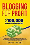 Blogging for Profit: $100,000/Year Step by Step Guide  How to Make Passive Income Wealth Using Killer SEO Methods, Affiliate Marketing Techniques, and ... Media Marketing Strategies (English Edition)