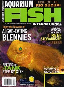 Aquarium Fish International Magazine December 2008 ALGAE-EATING BLENNIES Setting Up Tank Step By Step FISH OF THE RIO SUCURI Cories SUNFISH Swordtail RASBORAS Crenicichia FRAGGING WILD CORALS