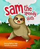 Sam The Speedy Sloth (Proud To Be Unique Series Book 1): An Inspirational Rhyming Bedtime Kids Book Illustrated Early Reader for Toddlers, Pre K, Kindergarten, Elementary School Children