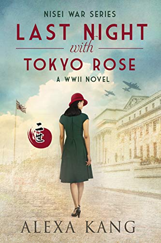 Last Night with Tokyo Rose: A WWII Novel (Nisei War Series Book 1) by [Alexa Kang]