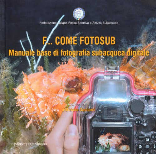 F... come fotosub. Manuale base di fotografia subacquea digitale. Ediz. illustrata