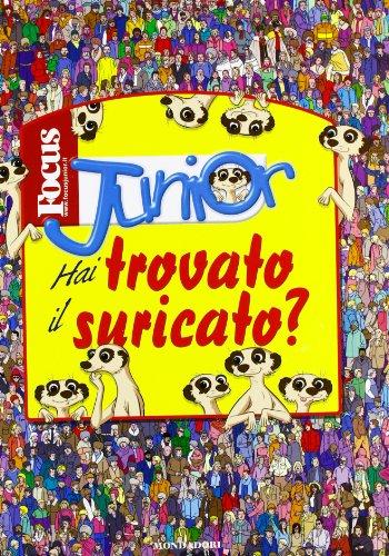 Hai trovato il suricato? Focus Junior. Ediz. illustrata