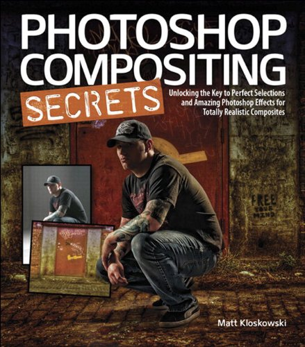 Photoshop Compositing Secrets: Unlocking the Key to Perfect Selections and Amazing Photoshop Effects...