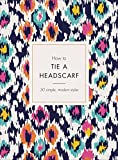 How to Tie a Headscarf: 30 Simple, Modern Styles (English Edition)