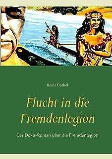 Flucht in die Fremdenlegion: Der Doku-Roman ueber die Fremdenlegion