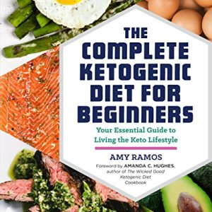 The Complete Ketogenic Diet for Beginners: Your Essential Guide to Living the Keto Lifestyle 30