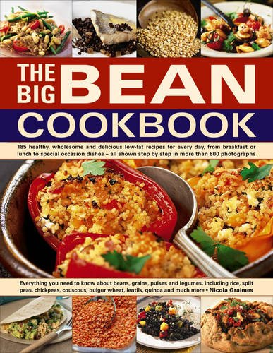 The Big Bean Cookbook: Everything You Need To Know About Beans, Grains, Pulses And Legumes, Including Rice, Split Peas, Chickpeas, Couscous, Bulgur Wheat, Lentils, Quinoa And Much More