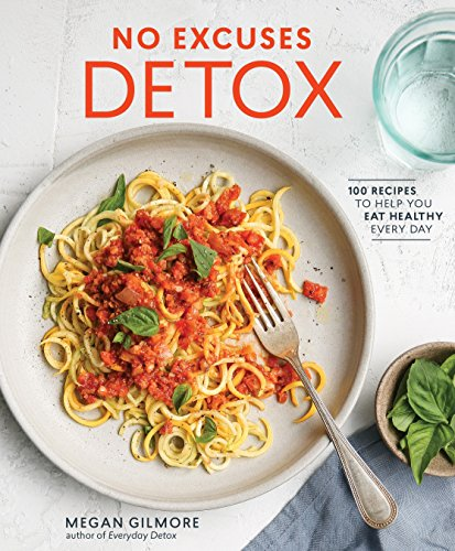No Excuses Detox: Recipes to Help You Eat Healthy Every Day