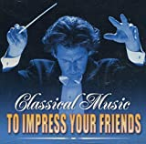 Vol. 3-Classical Music to Impress Your Friends