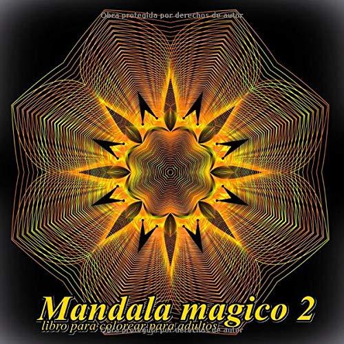 Mandala magico 2: libro para colorear para adultos: Volume 2