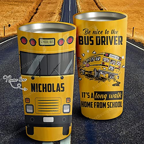 Personalized Be Nice To Bus Driver It's A Long Walk Home...