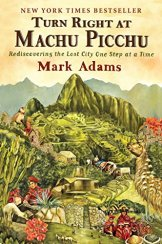 Turn Right at Machu Picchu: Rediscovering the Lost City One Step at a Time by [Mark Adams] - Travel Books