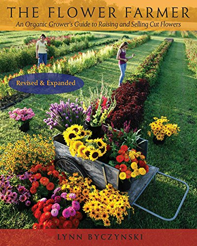 The Flower Farmer: An Organic Grower's Guide to Raising and Selling...