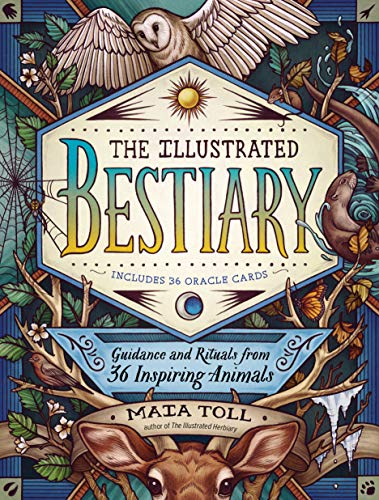 The Illustrated Bestiary: Guidance and Rituals from 36...