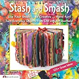 Stash and Smash: Art Journal Ideas (Design Originals) Over 120 Tips, Suggestions, Samples, & Instructions for Designing Your Own 'Smash It In' Art Journals with Papers, Mementos, & Embellishments